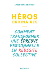 Héros ordinaires, Catherine Siguret, Allary éditions